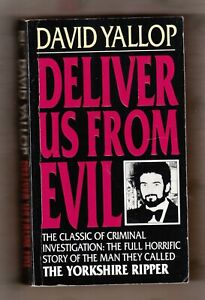 DAVID YALLOP = DELIVER US FROM EVIL = THE YORKSHIRE RIPPER PETER SUTCLIFFE