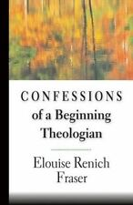 NEW Confessions of a Beginning Theologian by Elouise Renich Fraser