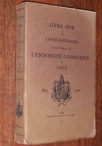 LIVRE D'OR DU CINQUANTENAIRE DE L'UNIVERSITE CATHOLIQUE DE LILLE 1927 Nord