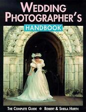 The Wedding Photographer's Handbook : The Complete Guide by Robert Hurth