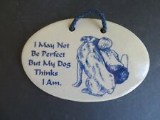 Dog Plaque ~ I May Not Be Perfect... But My Dog Thinks I Am (D3)