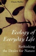 Ecology of Everyday Life : Rethinking the Desire for Nature by Chaia Heller...