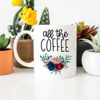 All The Coffee Mug Funny Coffee Mugs Coffee Lovers Coffee Gifts Mugs For Her Mug