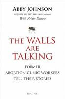 Walls Are Talking : Former Abortion Clinic Workers Tell Their Stories, Paperb...