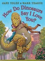 How Do Dinosaurs Say I Love You? by Yolen, Jane