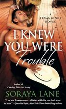 I Knew You Were Trouble: A Texas Kings Novel-ExLibrary