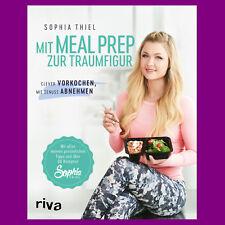 Sophia Thiel - Mit Meal Prep zur Traumfigur - Clever vorkochen - Portofrei