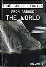 TRUE GHOST STORIES FROM AROUND THE WORLD - VOLUME 1, N a, New Book