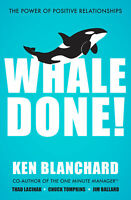 Whale Done! 'The Power of Positive Relationships Blanchard, Ken