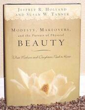 MODESTY, MAKEOVERS & THE PURSUIT OF PHYSICAL BEAUTY Jeffrey R Holland LDS MORMON