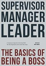 Supervisor, Manager, Leader; the Basics of Being a Boss : A Common Sense...