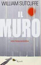 WILLIAM SCUTCLIFFE - IL MURO - una fiaba moderna - Rizzoli 2013 1° ed