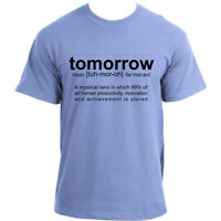 Tomorrow Definition Funny Meme T Shirt, A mythical land called Tomorrow T-Shirt