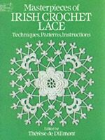 MASTERPIECES OF IRISH CROCHET LACE - DILLMONT THERESE DE DOVER PUBLICATIONS INC.