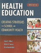 Health Education: Creating Strategies For School  &  Community Health by Gilber