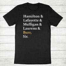 Hamilton Laurens Lafayette Mulligan Burr Sir Unisex Tee T-Shirt Aaron Burr Shirt