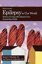Epilepsy in Our World: Stories of Living with Seizures from Around the World (Th