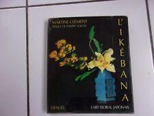 Martine Clément L' art floral Japonais IKEBANA édition originale 1985
