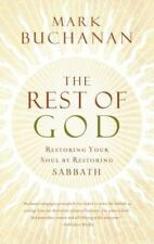 The Rest of God : Restoring Your Soul by Restoring Sabbath by Mark Buchanan Book
