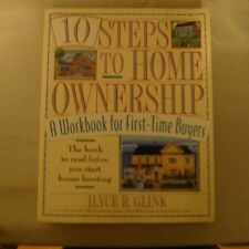 10 Steps to Home Ownership : A Workbook for First-Time Buyers