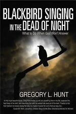 Blackbird Singing in the Dead of Night: What to do When God Won't Answ-ExLibrary
