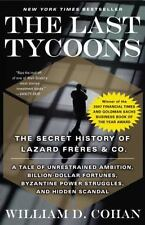 The Last Tycoons : The Secret History of Lazard Frères and Co by William D....
