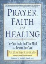 Prayer, Faith, and Healing : Cure Your Body, Heal Your Mind, and Restore Your So