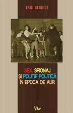 Sex, Spionaj Si Politie Politica in Epoca de Aur by Emil Berdeli (2013,...