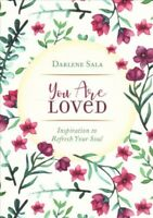You Are Loved : Inspiration to Refresh Your Soul, Paperback by Sala, Darlene,...