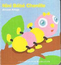 Nini Bébé Chenille * Album Carton petit format * Antoon KRINGS * Giboulées Galli
