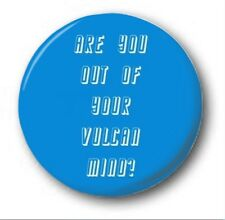 ARE YOU OUT OF YOUR VULCAN MIND? - 1 inch / 25mm Button Badge - Star Trek Spock