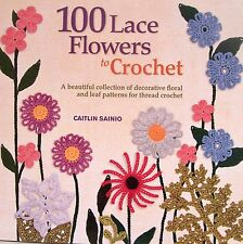 100 Lace Flowers Crochet Beautiful Collection Decorative Floral & Leaf Patterns