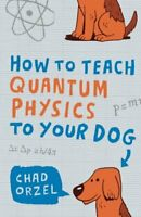 How to Teach Quantum Physics to Your Dog by Orzel, Chad Paperback Book The Fast