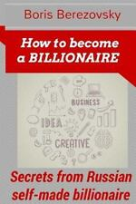 How to Become a Billionaire : Money-Making Secrets from Russian Self-made...