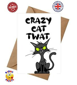BC159 CRAZY CAT TWAT FUNNY RUDE CHEEKY BIRTHDAY CARD BEST FRIEND SON DAUGHTER