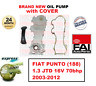FOR FIAT PUNTO (188) 1.3 JTD 16V 70bhp 2003-2012 BRAND NEW FAI OIL PUMP + COVER