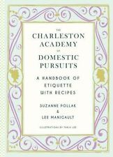 Charleston Academy of Domestic Pursuits: A Handbook of Etiquette with Recipes, ,