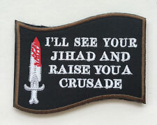 I`LL SEE YOUR JIHAD AND RAISE YOU A CRUSADE Military Tactical Morale Patch sh899