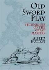 Old Sword Play: Techniques of the Great Masters (Paperback or Softback)