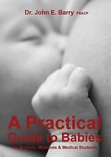 A Practical Guide to Babies for Mothers, Midwives and Medical Students by...