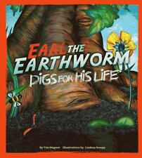 Earl the Earthworm Digs for His Life by Tim Magner