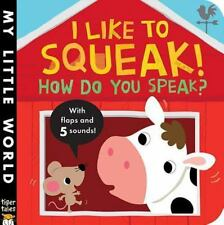 I Like to Squeak! How Do You Speak? (My Little World) by Jonathan Litton