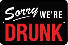 Sorry We're Drunk funny metal sign   305mm x 205mm  (sf)