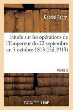 Etude Sur les Operations de l'Empereur du 22 Septembre Au 3 Octobre 1813...
