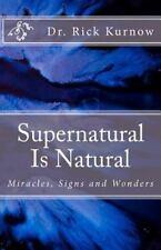 Supernatural Is Natural - Miracles, Signs, Wonders- Volume 2 - Dr. Rick Kurnow