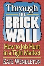 Through the Brick Wall: How to Job-Hunt in a Tight Market, Kate Wendleton, Very