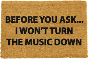 BEFORE YOU ASK I WONT TURN THE MUSIC DOWN MAT - Artsy Doormats - 60cm x 40cm