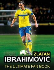 Zlatan Ibrahimovic - The Ultimate Fan Book - Sweden PSG Juventus Ajax Barca book