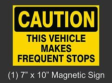"""NEW 1 CAUTION THIS VEHICLE MAKES FREQUENT STOPS 7"""" X 10"""" MAGNETIC SIGN CAR TRUCK"""