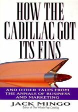 How the Cadillac Got Its Fins : And Other True Tales from the Annals of Business